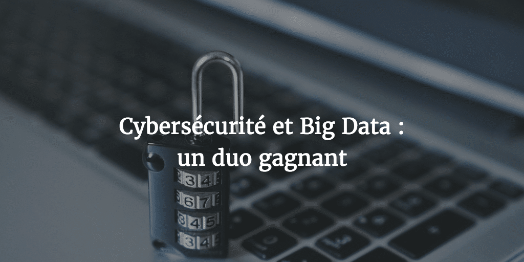 Cybersécurité et Big Data: un duogagnant