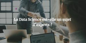 La Data Science est-elle un sujet réservé aux experts?