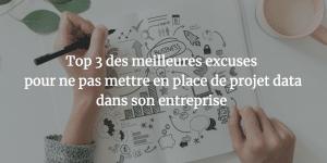 Top 3 des meilleures excuses pour ne pas mettre en place de projet data dans son entreprise