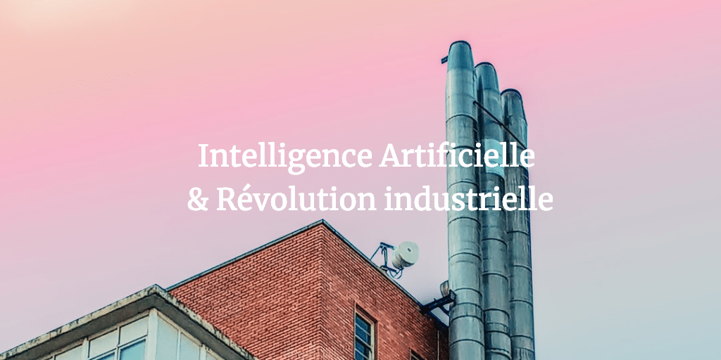 Intelligence Artificielle et Révolution Industrielle