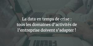 La Data en temps de crise : tous les domaines d'activités de l'entreprise doivent s'adapter !